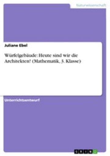 eBook Würfelgebäude: Heute sind wir die Architekten! (Mathematik, 3. Klasse) Cover