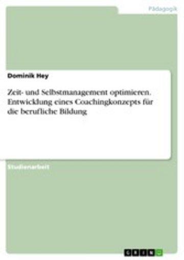eBook Zeit- und Selbstmanagement optimieren. Entwicklung eines Coachingkonzepts für die berufliche Bildung Cover
