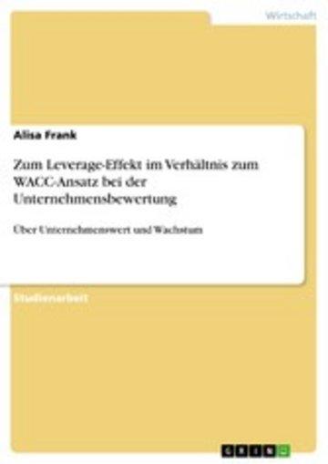 eBook Zum Leverage-Effekt im Verhältnis zum WACC-Ansatz bei der Unternehmensbewertung Cover