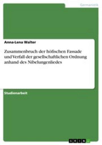 eBook Zusammenbruch der höfischen Fassade und Verfall der gesellschaftlichen Ordnung anhand des Nibelungenliedes Cover