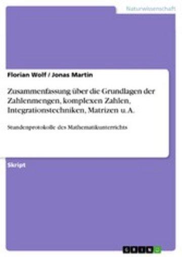 eBook Zusammenfassung über die Grundlagen der Zahlenmengen, komplexen Zahlen, Integrationstechniken, Matrizen u. A. Cover