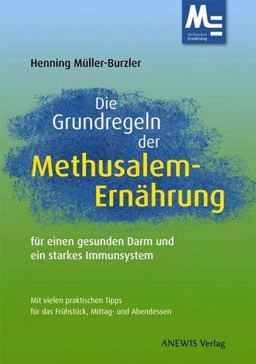 Die Grundregeln der Methusalem-Ernährung - für einen gesunden Darm und ein starkes Immunsystem