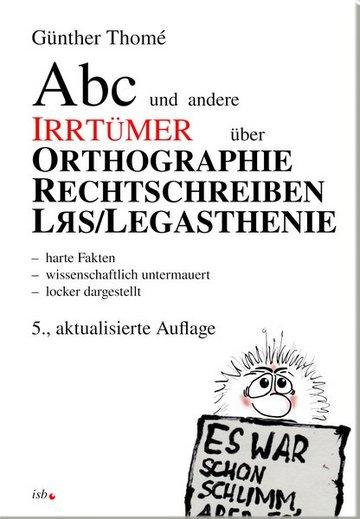 Günther Thomé: ABC und andere Irrtümer über Orthographie, Rechtschreiben, LRS/Legasthenie