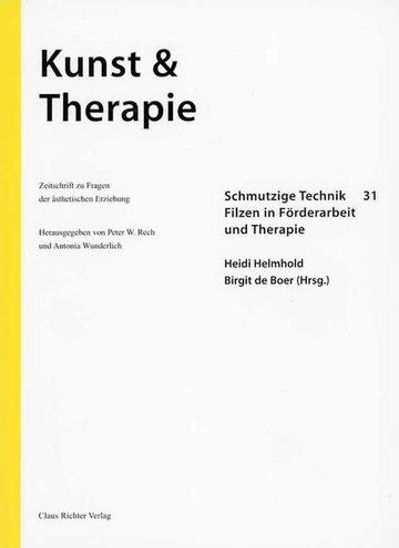 Schmutzige Technik. Filzen in Förderarbeit und Therapie